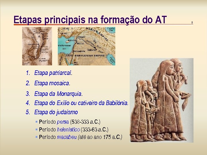 Etapas principais na formação do AT 1. Etapa patriarcal. 2. Etapa mosaica. 3. Etapa