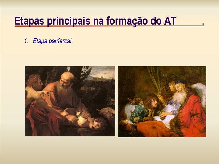 Etapas principais na formação do AT 1. Etapa patriarcal. 6