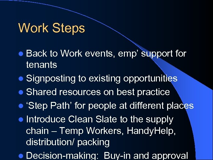 Work Steps l Back to Work events, emp' support for tenants l Signposting to