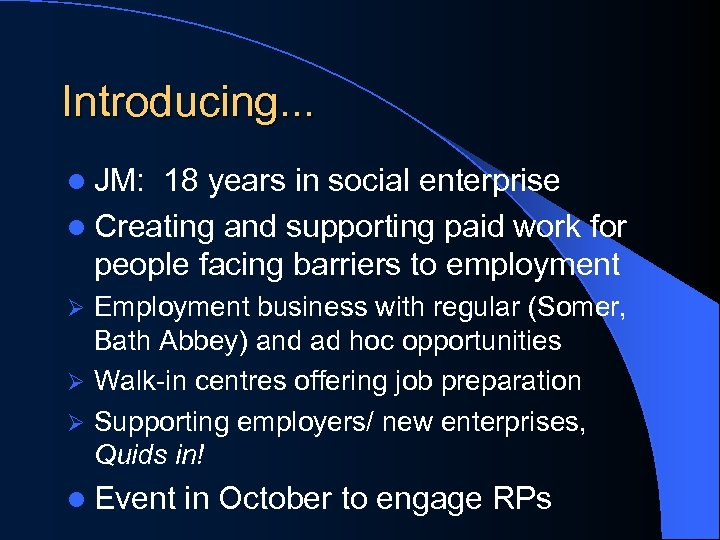 Introducing. . . l JM: 18 years in social enterprise l Creating and supporting