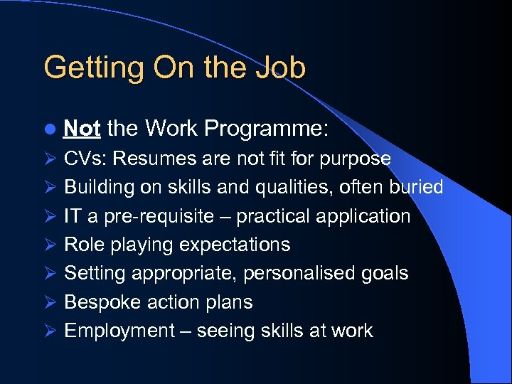 Getting On the Job l Not the Work Programme: Ø CVs: Resumes are not