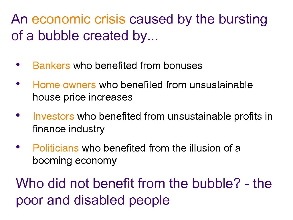An economic crisis caused by the bursting of a bubble created by. . .