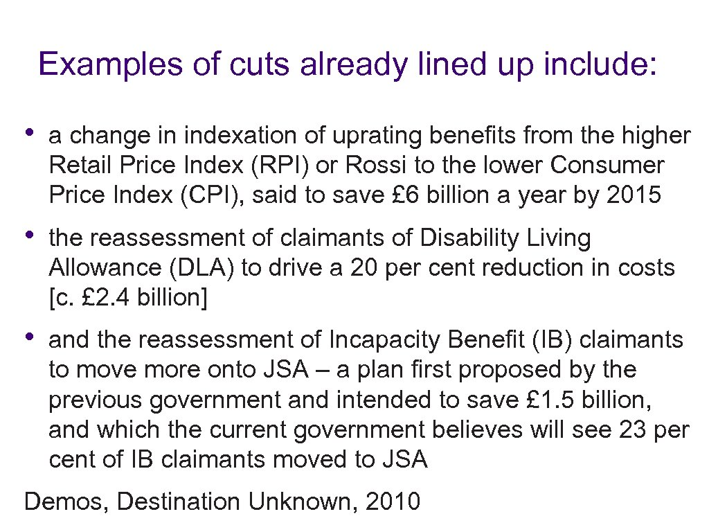 Examples of cuts already lined up include: • a change in indexation of uprating