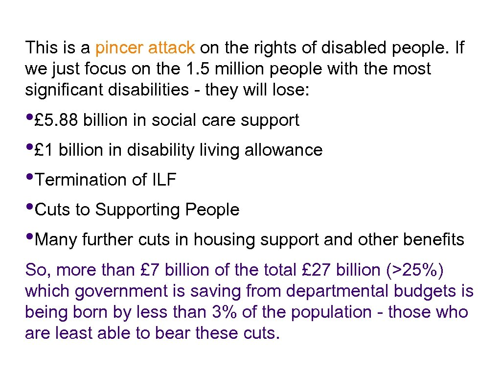 This is a pincer attack on the rights of disabled people. If we just