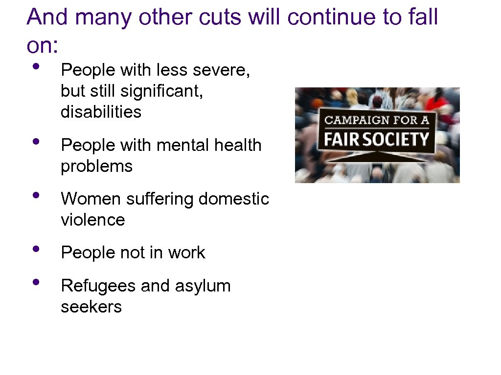 And many other cuts will continue to fall on: • People with less severe,