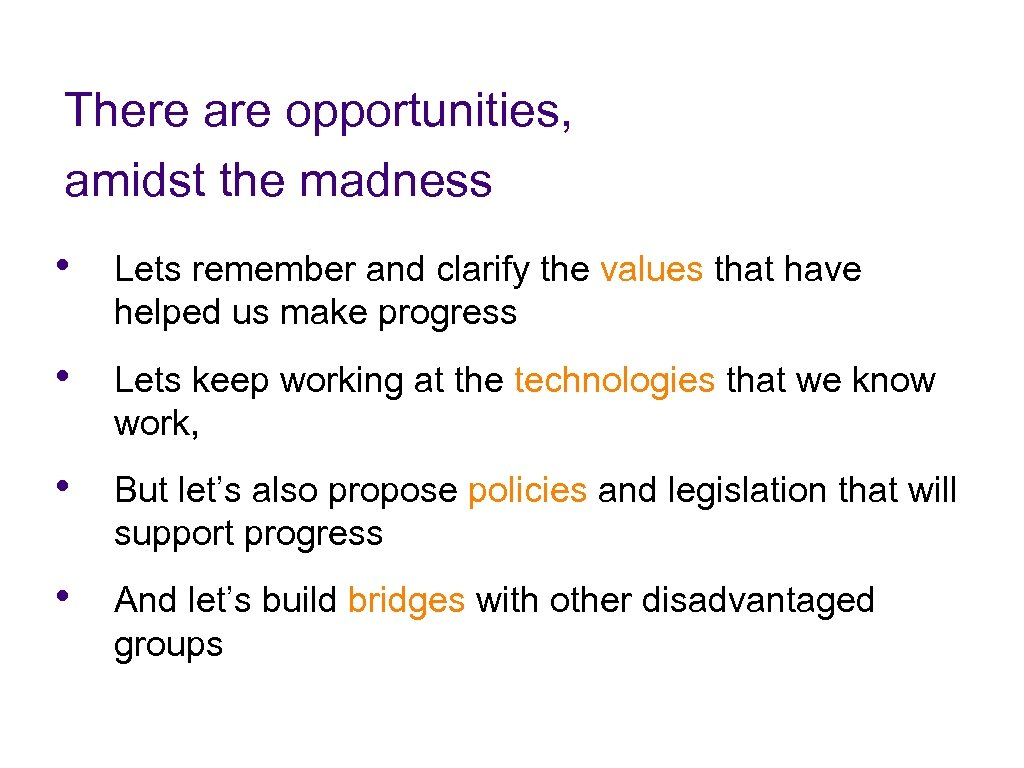 There are opportunities, amidst the madness • Lets remember and clarify the values that