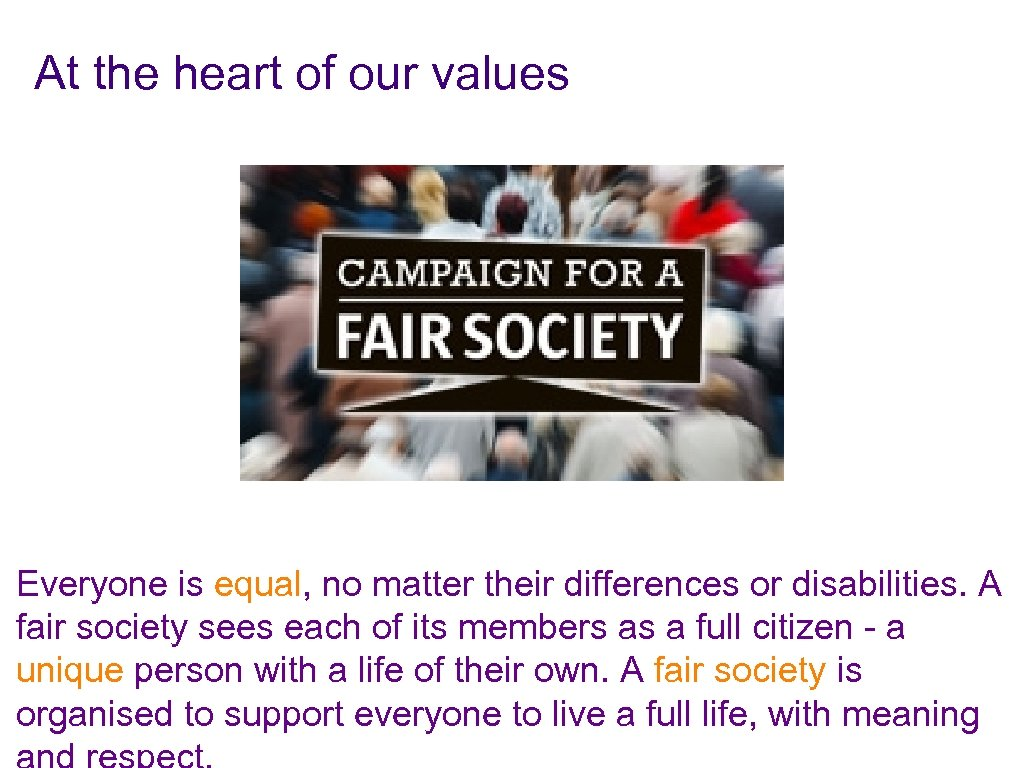 At the heart of our values Everyone is equal, no matter their differences or