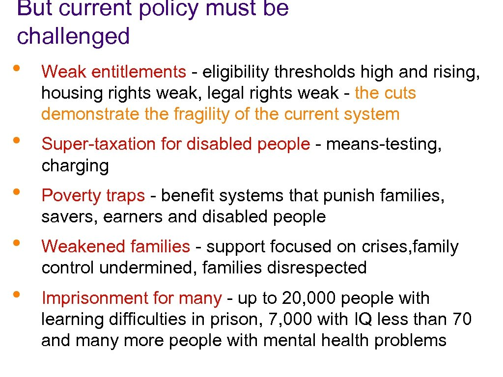 But current policy must be challenged • Weak entitlements - eligibility thresholds high and