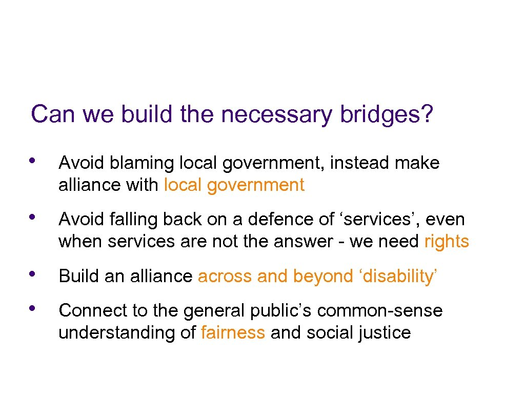 Can we build the necessary bridges? • Avoid blaming local government, instead make alliance