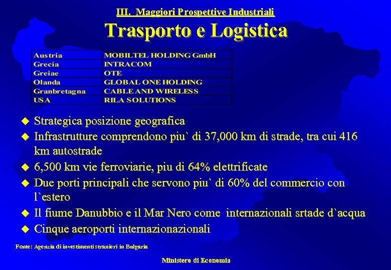 III. Maggiori Prospettive Industriali Trasporto e Logistica u u u Strategica posizione geografica Infrastrutture
