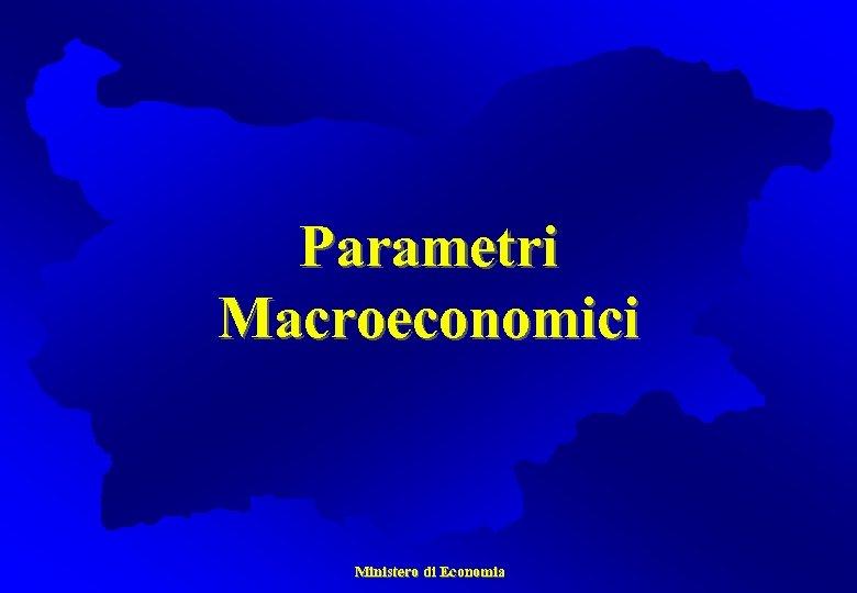 Parametri Macroeconomici Ministero di Economia