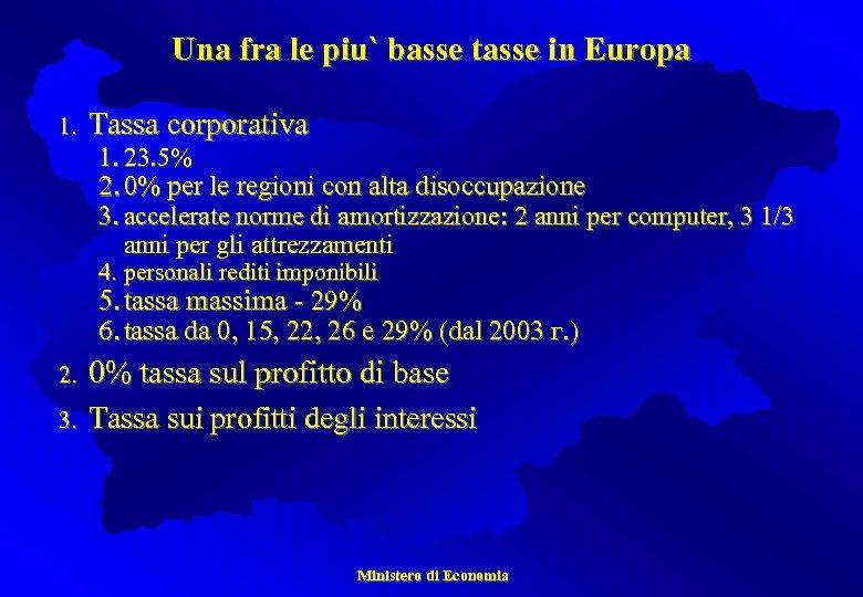 Una fra le piu` basse tasse in Europa 1. Tassa corporativa 1. 23. 5%