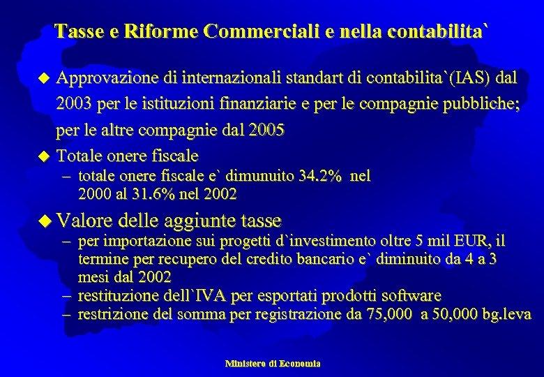 Tasse e Riforme Commerciali e nella contabilita` Approvazione di internazionali standart di contabilita`(IAS) dal