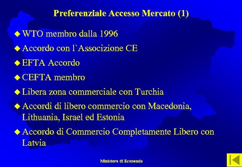Preferenziale Accesso Mercato (1) u WTO membro dalla 1996 u Accordo con l`Associzione CE