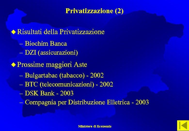Privatizzazione (2) u Risultati della Privatizzazione – Biochim Banca – DZI (assicurazioni) u Prossime