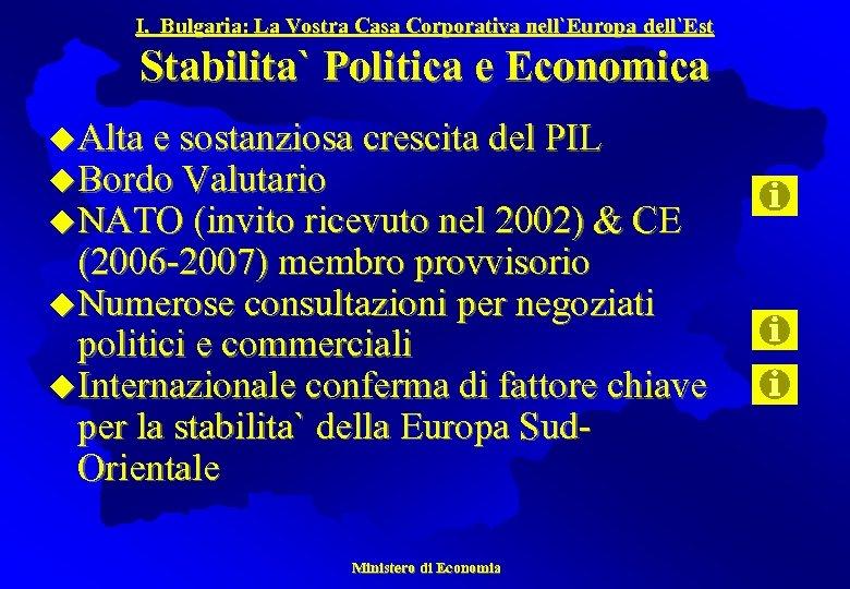 I. Bulgaria: La Vostra Casa Corporativa nell`Europa dell`Est Stabilita` Politica e Economica u. Alta