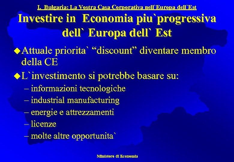 I. Bulgaria: La Vostra Casa Corporativa nell`Europa dell`Est Investire in Economia piu`progressiva dell` Europa