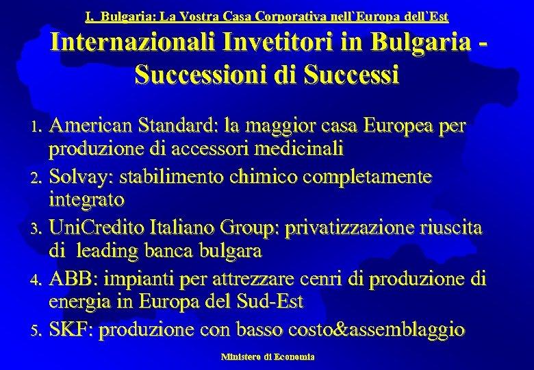 I. Bulgaria: La Vostra Casa Corporativa nell`Europa dell`Est Internazionali Invetitori in Bulgaria Successioni di