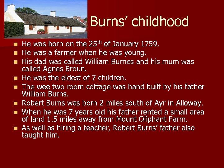 Burns' childhood n n n n He was born on the 25 th of
