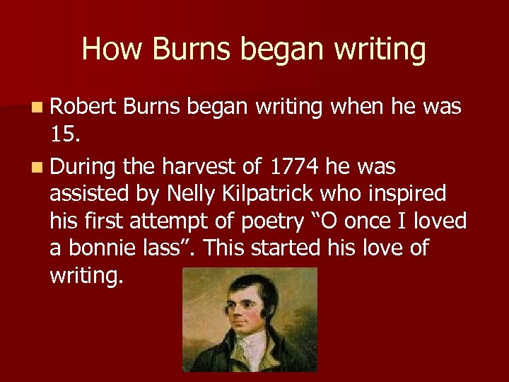 How Burns began writing n Robert Burns began writing when he was 15. n