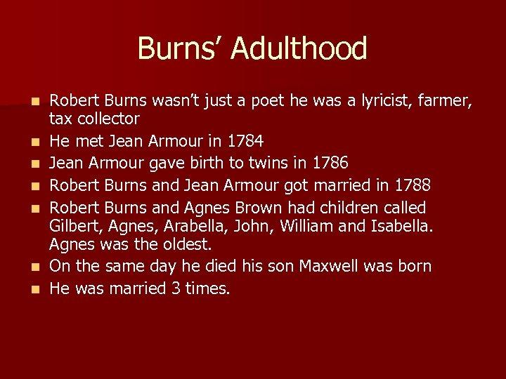 Burns' Adulthood n n n n Robert Burns wasn't just a poet he was