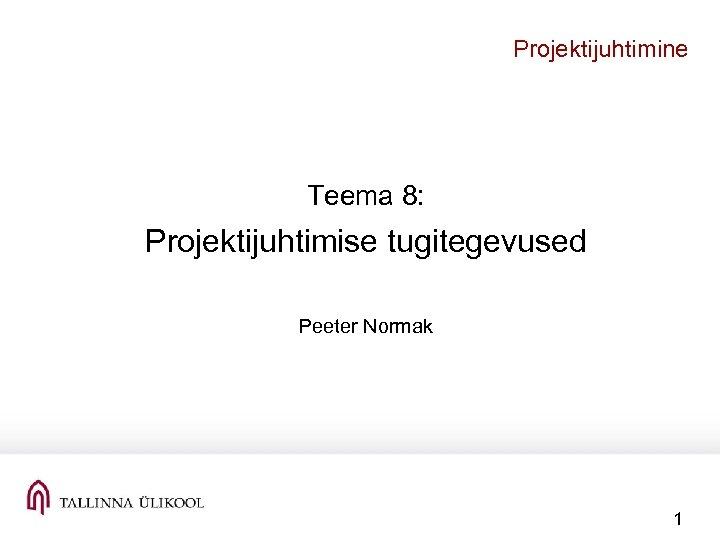 Projektijuhtimine Teema 8: Projektijuhtimise tugitegevused Peeter Normak 1