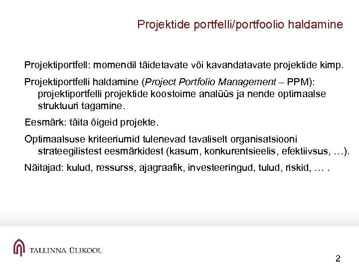 Projektide portfelli/portfoolio haldamine Projektiportfell: momendil täidetavate või kavandatavate projektide kimp. Projektiportfelli haldamine (Project Portfolio