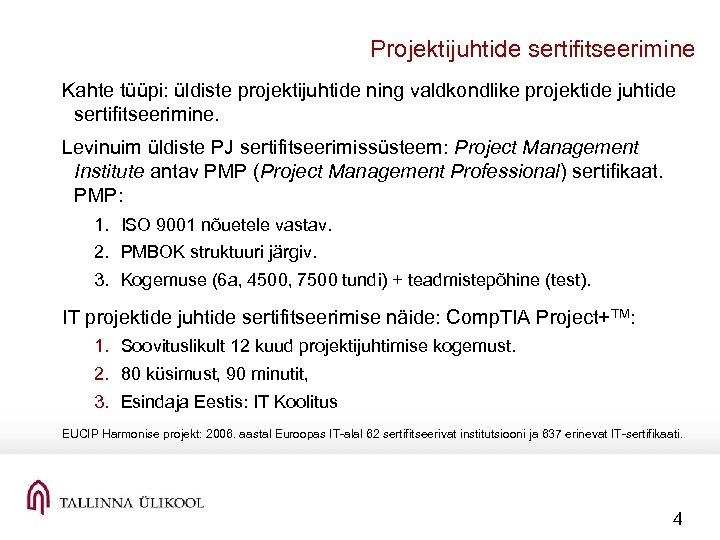 Projektijuhtide sertifitseerimine Kahte tüüpi: üldiste projektijuhtide ning valdkondlike projektide juhtide sertifitseerimine. Levinuim üldiste PJ