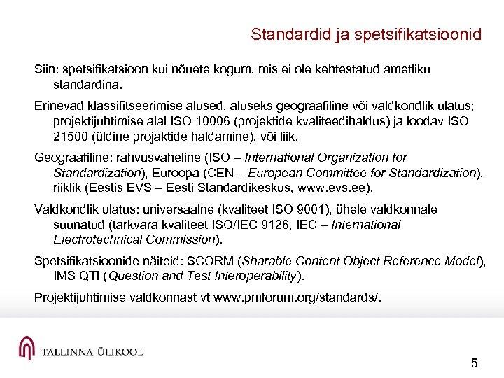 Standardid ja spetsifikatsioonid Siin: spetsifikatsioon kui nõuete kogum, mis ei ole kehtestatud ametliku standardina.
