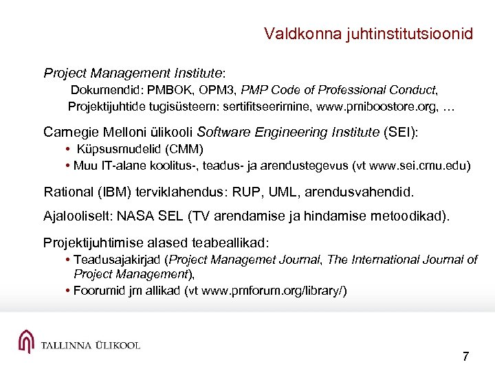 Valdkonna juhtinstitutsioonid Project Management Institute: Dokumendid: PMBOK, OPM 3, PMP Code of Professional Conduct,