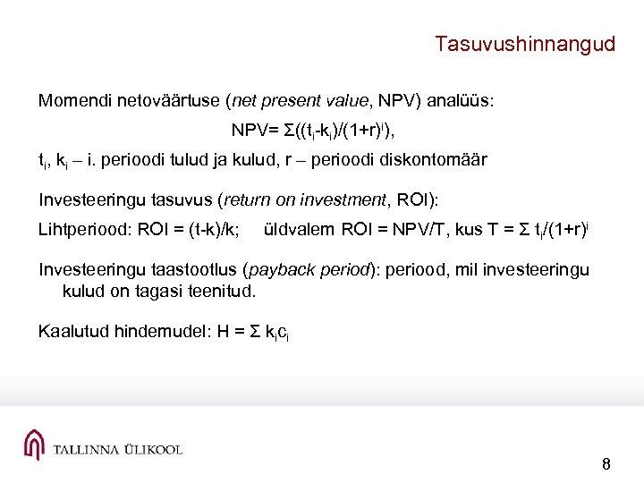 Tasuvushinnangud Momendi netoväärtuse (net present value, NPV) analüüs: NPV= Σ((ti-ki)/(1+r)i), ti, ki – i.