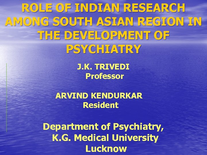 ROLE OF INDIAN RESEARCH AMONG SOUTH ASIAN REGION IN THE DEVELOPMENT OF PSYCHIATRY J.