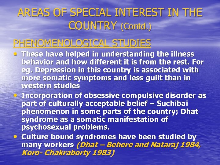 AREAS OF SPECIAL INTEREST IN THE COUNTRY (Contd. ) PHENOMENOLOGICAL STUDIES • These have