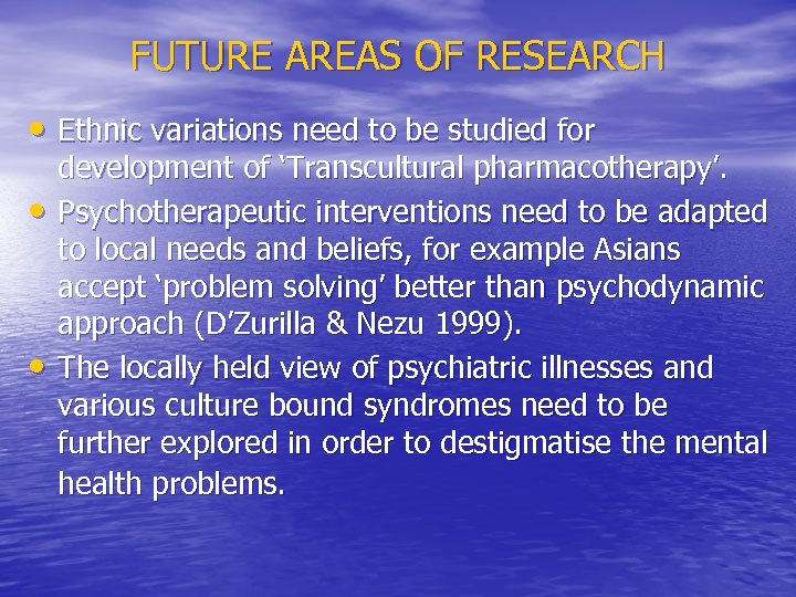 FUTURE AREAS OF RESEARCH • Ethnic variations need to be studied for • •