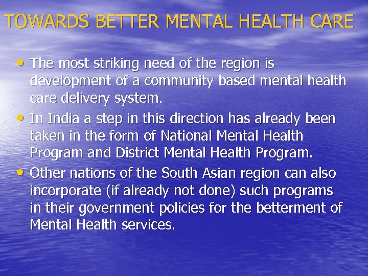 TOWARDS BETTER MENTAL HEALTH CARE • The most striking need of the region is