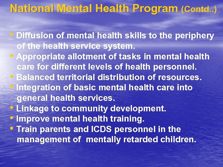 National Mental Health Program (Contd. . ) • Diffusion of mental health skills to