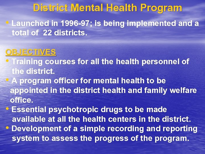 District Mental Health Program • Launched in 1996 -97; is being implemented and a