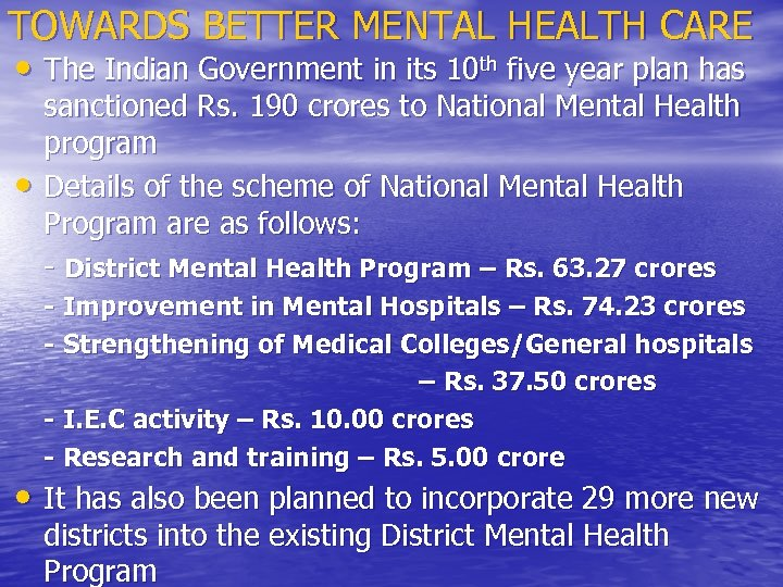 TOWARDS BETTER MENTAL HEALTH CARE • The Indian Government in its 10 th five