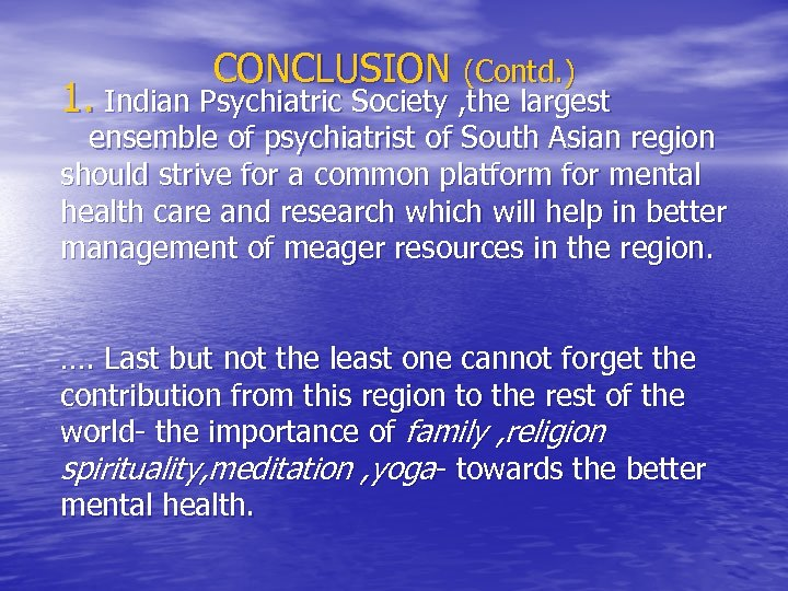 CONCLUSION (Contd. ) 1. Indian Psychiatric Society , the largest ensemble of psychiatrist of