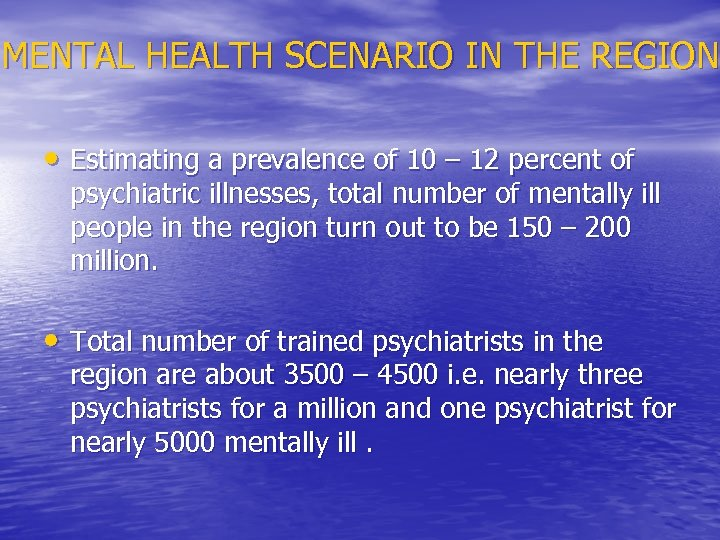 MENTAL HEALTH SCENARIO IN THE REGION • Estimating a prevalence of 10 – 12