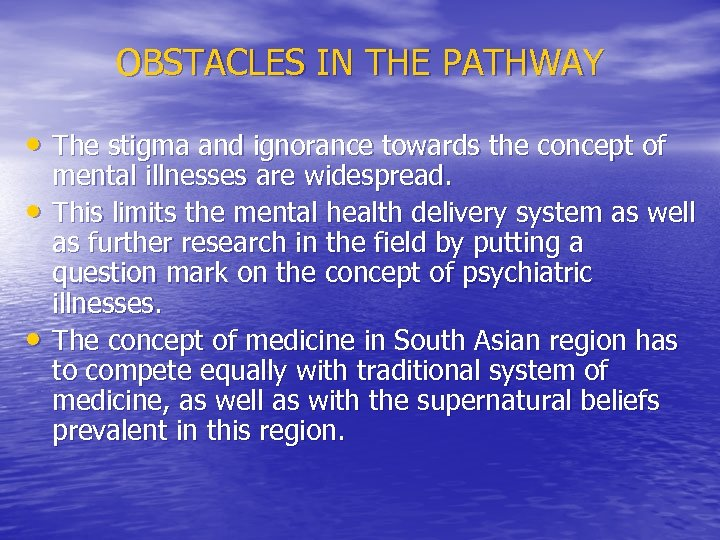 OBSTACLES IN THE PATHWAY • The stigma and ignorance towards the concept of •