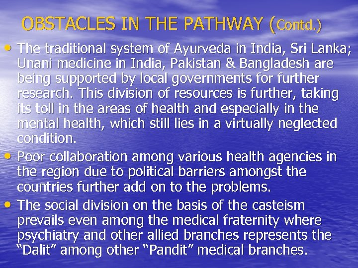 OBSTACLES IN THE PATHWAY (Contd. ) • The traditional system of Ayurveda in India,