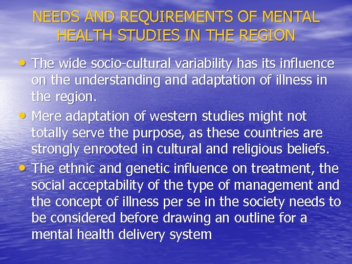 NEEDS AND REQUIREMENTS OF MENTAL HEALTH STUDIES IN THE REGION • The wide socio-cultural