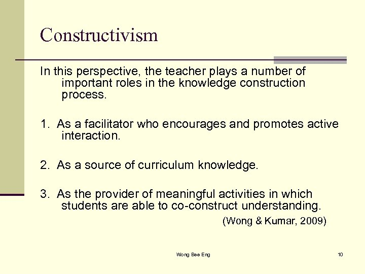Constructivism In this perspective, the teacher plays a number of important roles in the
