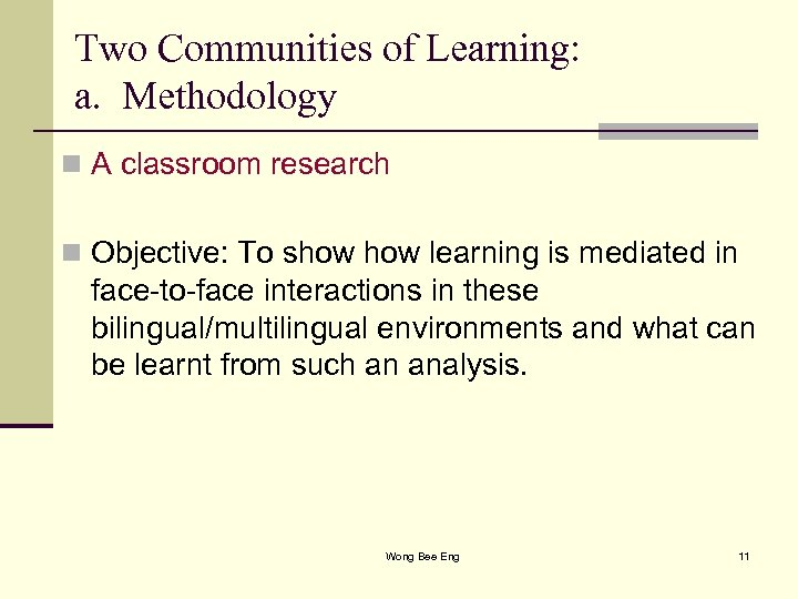 Two Communities of Learning: a. Methodology n A classroom research n Objective: To show