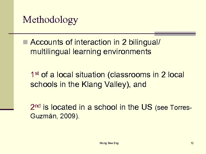 Methodology n Accounts of interaction in 2 bilingual/ multilingual learning environments 1 st of