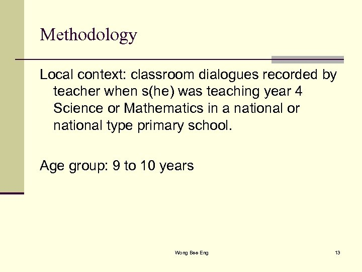 Methodology Local context: classroom dialogues recorded by teacher when s(he) was teaching year 4