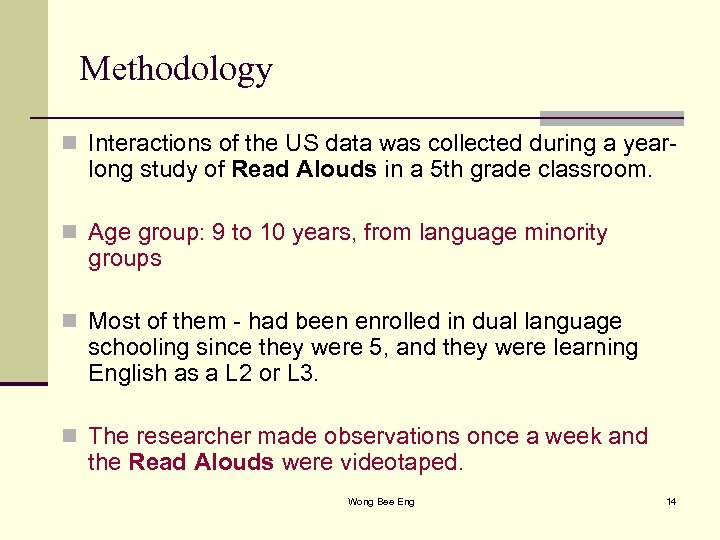 Methodology n Interactions of the US data was collected during a year- long study