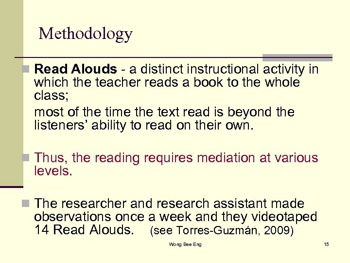 Methodology n Read Alouds - a distinct instructional activity in which the teacher reads