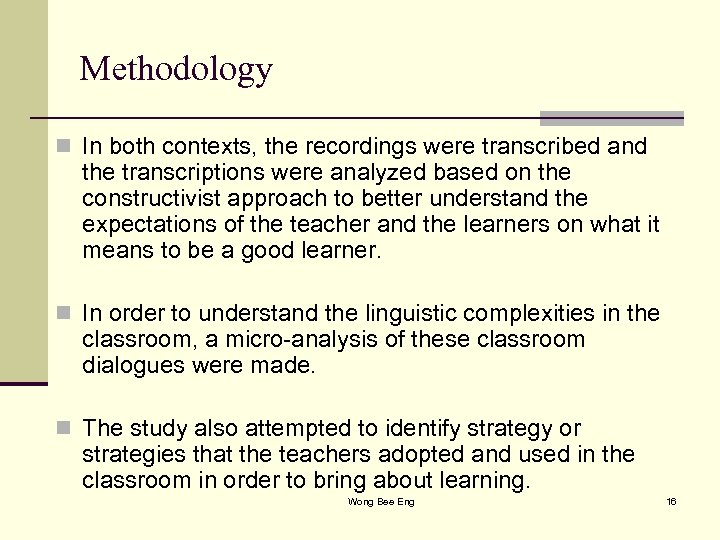 Methodology n In both contexts, the recordings were transcribed and the transcriptions were analyzed